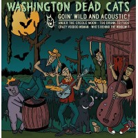 WASHINGTON DEAD CATS - Goin Wild And Acoustic