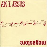 AM I JESUS / MEGASTORE - Split