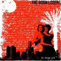 BORN LOSERS, THE - For Chicago Girls
