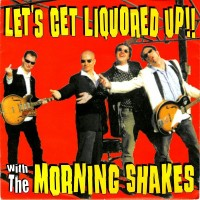 MORNING SHAKES, THE - Let's Get Liquored Up