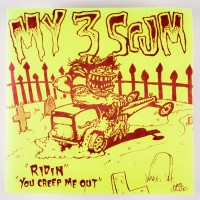 MY 3 SCUM - Ridin / You Creep Me Out