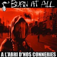 BURN AT ALL - A L'Abri D'nos Conneries