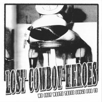 LOST COWBOY HEROES - We Only Wrote These Songs For US