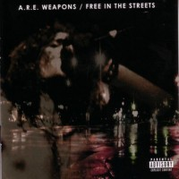 A.R.E WEAPONS - Free In The Streets