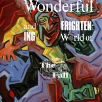FALL, THE - The Wonderful And Frightening World Of