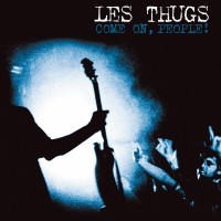 LES THUGS - Come On, People