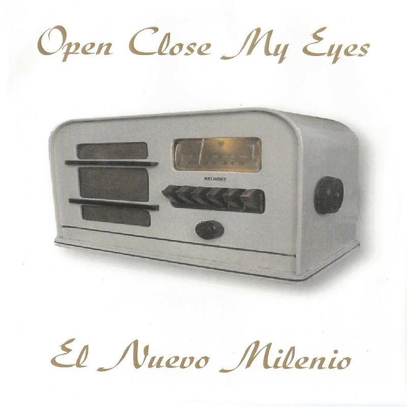 OPEN CLOSE MY EYES - El Nuevo Milenio