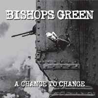 BISHOPS GREEN - Change To Chance