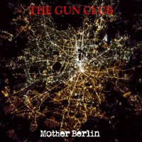 THE GUN CLUB - Mother Berlin