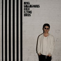 NOEL GALLAGHERS HIGH FLYING BIRDS - Chasing Yesterday