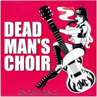 DEAD MAN'S CHOIR - She Don't Like It