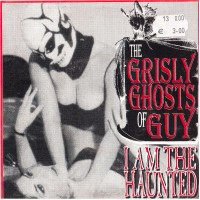 GRISLY GHOSTS OF GUY - I Am Haunted