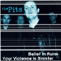 THE PITS - Belief In Ruins / Your Violence Is Sinister
