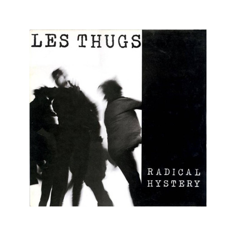 LES THUGS - Radical Hystery