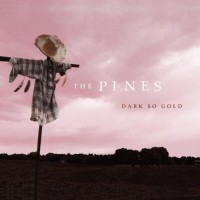 THE PINES - Dark So Gold