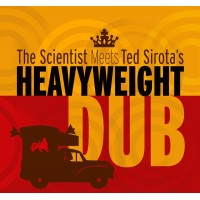 SCIENTIST MEETS TED SIROTA'S HEAVYWEIGHT DUB - Meets Ted Sirota's Heavyweight Dub