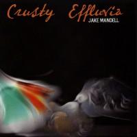 JAKE MANDELL - Crusty Effluvia