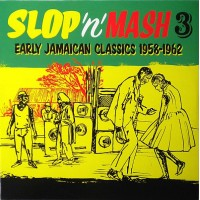 Various Slop 'N' Mash 3 - Early Jamaican Classics 1958-1962