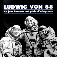 LUDWIG VON 88 - Ce Jour Heureux Est Plein d'Allégresse