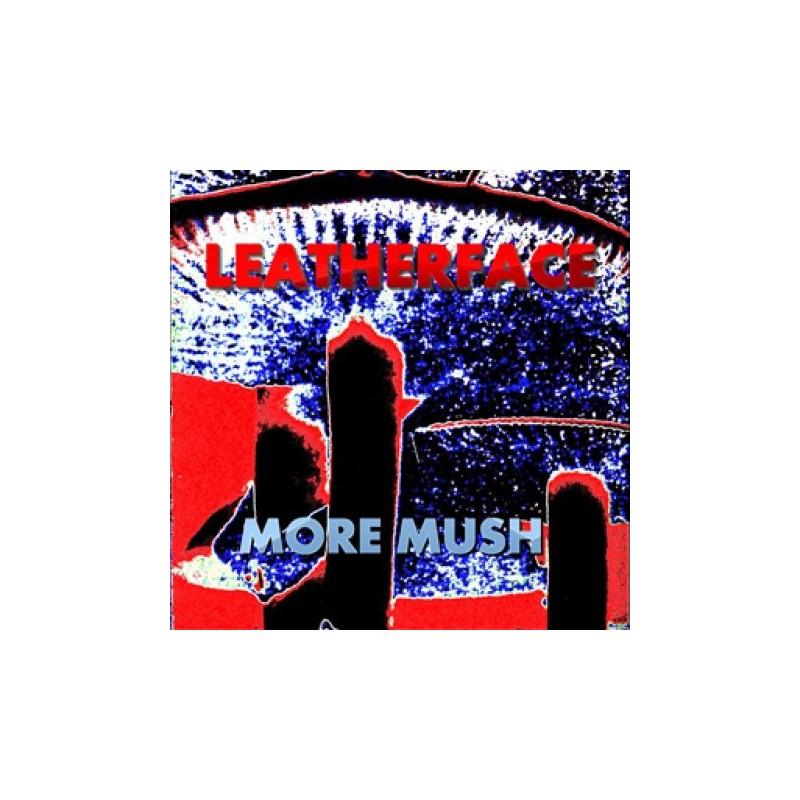 LEATHERFACE - More Mush
