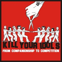 KILL YOUR IDOLS - From Companionship To Competition