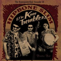 HIPBONE SLIM AND THE KNEE TREMBLERS - The Kneeanderthal Sounds Of...