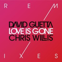 DAVID GUETTA / CHRIS WILLIS - Love Is Gone Remixes