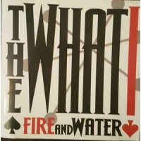 WHAT, THE - Fire And Water