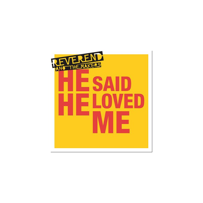 REVEREND & THE MAKERS - He Said He Loved Me