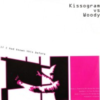 KISSOGRAM Vs WOODY - If I Had Known This Before