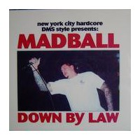 MADBALL - Down By Law