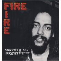 SHORTY THE PRESIDENT - Fire Fire