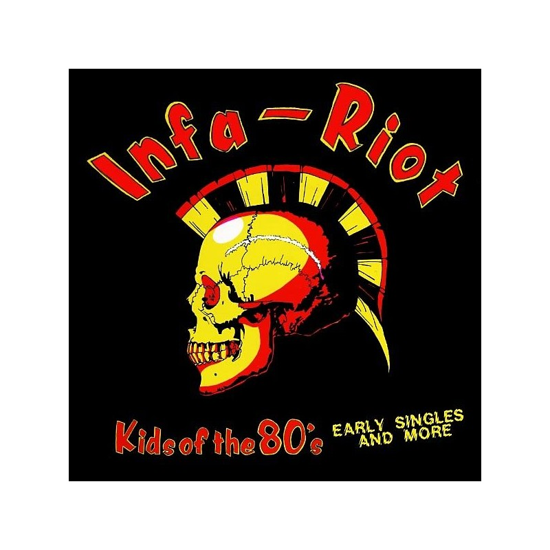INFA RIOT - Kids Of The 80's Singles And Rare Tracks