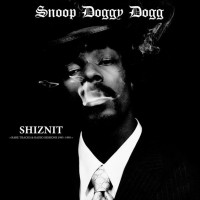 SNOOP DOGGY DOG - Shiznit: Rare Tracks & Radio Sessions 1993 -1995