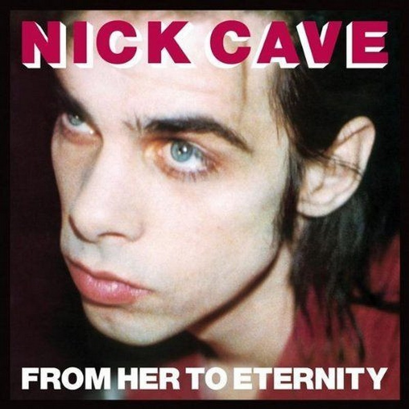 Cave, Nick & The Bad Seeds - From Her To Eternity + Bonus