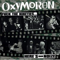 OXYMORON - Fuck The Nineties... Here's Our Noize