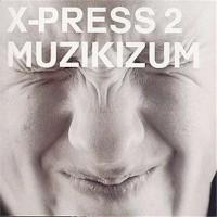 X-PRESS 2 - Muzikizum