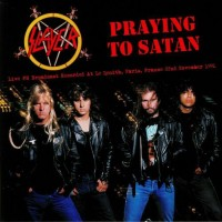 SLAYER - Praying To Satan: Live Fm Broadcast Recorded At Le Zenith, Paris, France 22nd November 1991