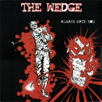 THE WEDGE - Always Hate You