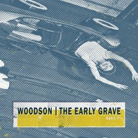 WOODSON / THE EARLY GRAVE - Split