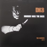 DK8 - Murder Was The Bass - The Remixes Part II
