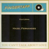 FINGERTAPP Feat. HAZEL FERNANDES - You Can't Talk About Love