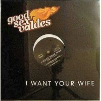GOOD SEX VALDES - I Want Your Wife