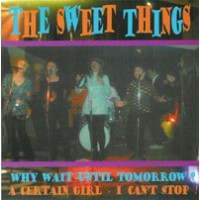 THE SWEET THINGS - Why Wait Until Tomorrow ?