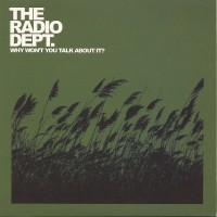 THE RADIO DEPT. - Why Won't You Talk About It?