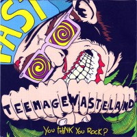 TEENAGE WASTELAND - You Think You Rock ?