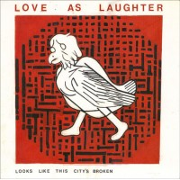LOVE AS LAUGHTER - Looks Like This City's Broken