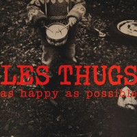 Thugs, Les - As Happy As Possible
