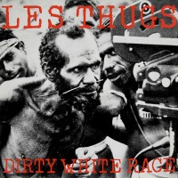 Thugs, Les - Dirty White Race
