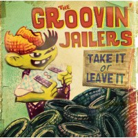 GROOVIN' JAILERS, THE - Take It Or Leave It